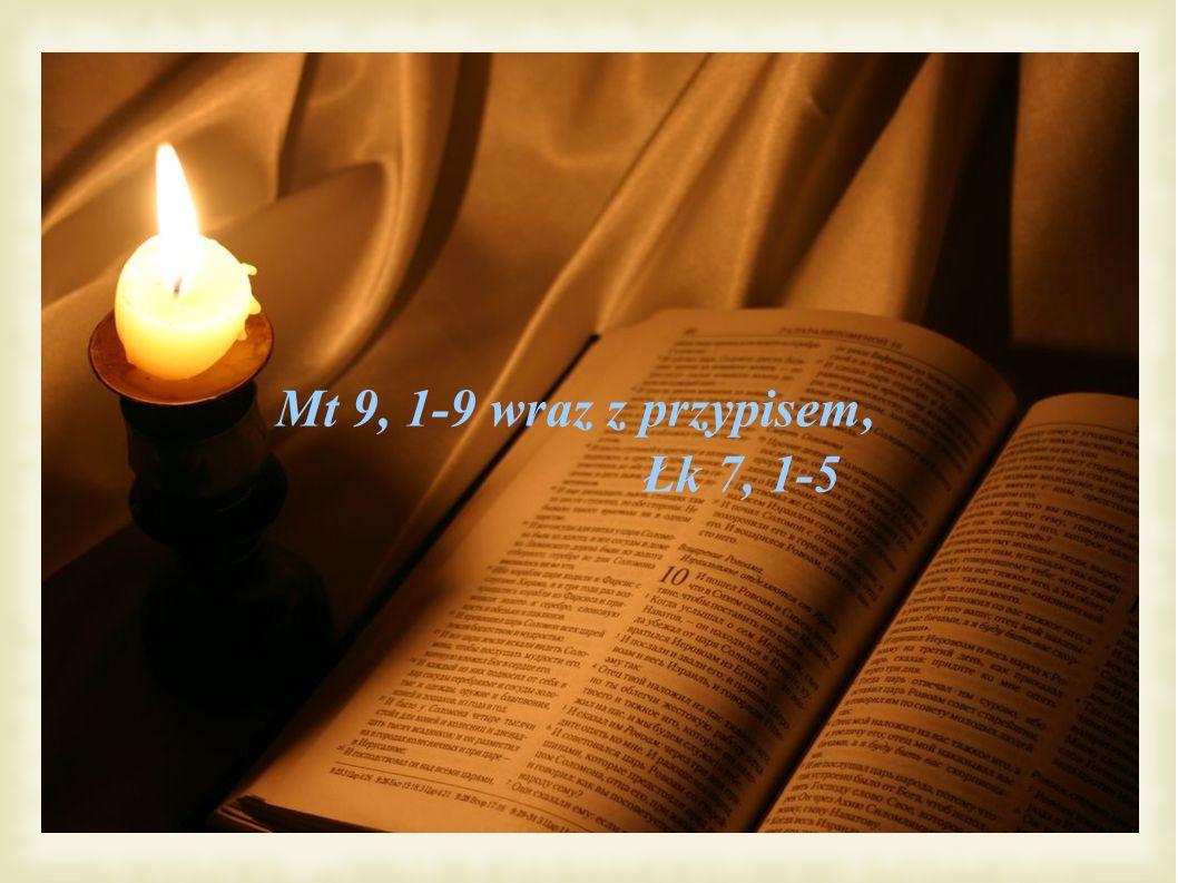 Mt 9, 1-9 wraz z przypisem, Łk 7, 1-5