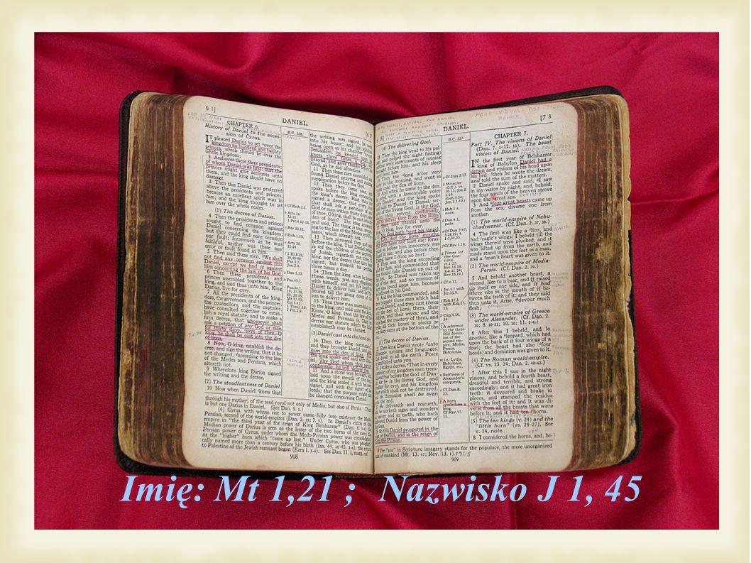 Imię: Mt 1,21 ;Nazwisko J 1, 45