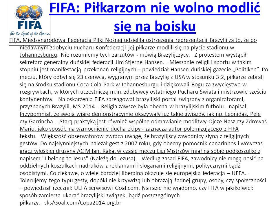 FIFA: Piłkarzom nie wolno modlić się na boisku FIFA, Międzynarodowa Federacja Piłki Nożnej udzieliła ostrzeżenia reprezentacji Brazylii za to, że po n
