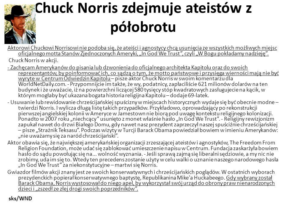 Chuck Norris zdejmuje ateistów z półobrotu Aktorowi Chuckowi Norrisowi nie podoba się, że ateiści i agnostycy chcą usunięcia ze wszystkich możliwych m