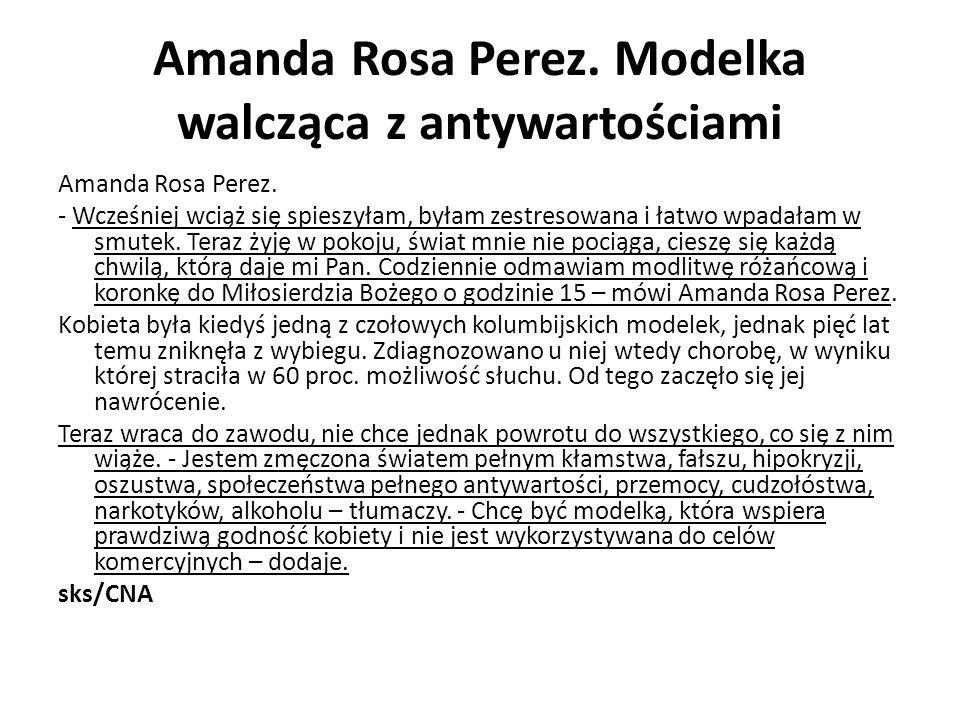 Amanda Rosa Perez. Modelka walcząca z antywartościami Amanda Rosa Perez. - Wcześniej wciąż się spieszyłam, byłam zestresowana i łatwo wpadałam w smute