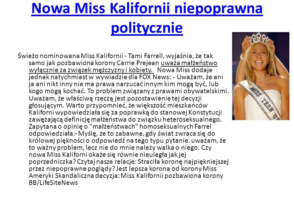 Nowa Miss Kalifornii niepoprawna politycznie Świeżo nominowana Miss Kalifornii - Tami Farrell, wyjaśnia, że tak samo jak pozbawiona korony Carrie Prej