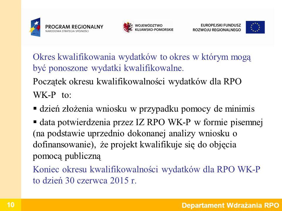 10 Departament Wdrażania RPO Okres kwalifikowania wydatków to okres w którym mogą być ponoszone wydatki kwalifikowalne. Początek okresu kwalifikowalno