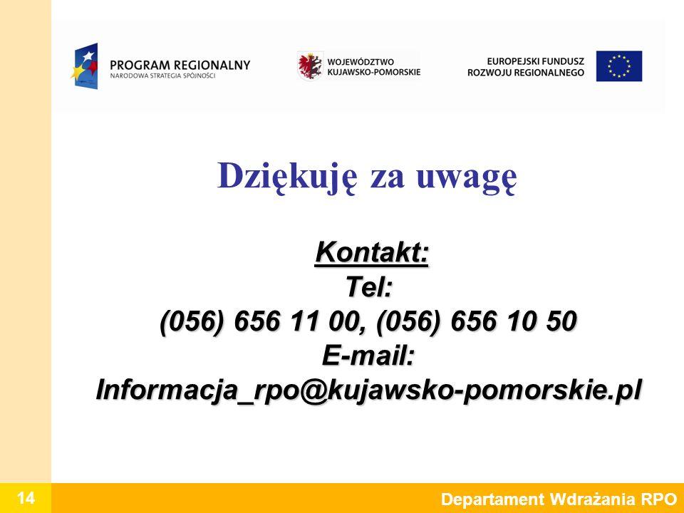 14 Departament Wdrażania RPO Kontakt: Tel: (056) 656 11 00, (056) 656 10 50 E-mail: Informacja_rpo@kujawsko-pomorskie.pl Dziękuję za uwagę Kontakt: Te