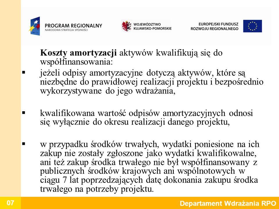 07 Departament Wdrażania RPO Koszty amortyzacji aktywów kwalifikują się do współfinansowania: jeżeli odpisy amortyzacyjne dotyczą aktywów, które są ni