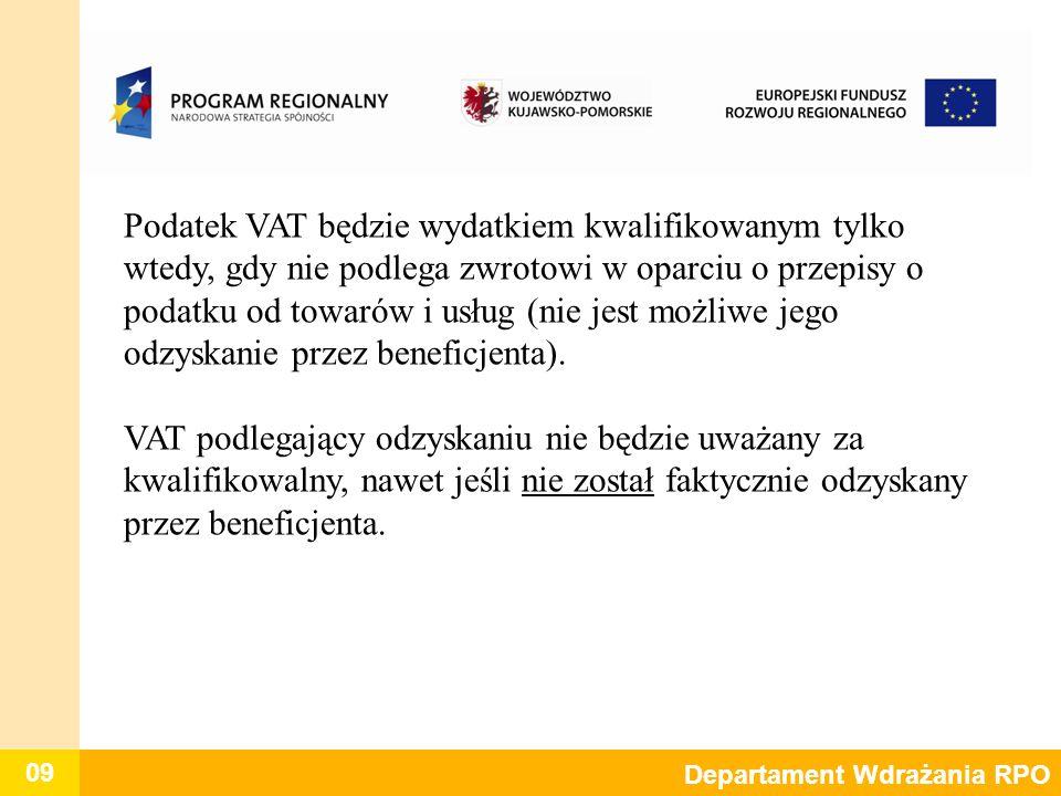 09 Departament Wdrażania RPO Podatek VAT będzie wydatkiem kwalifikowanym tylko wtedy, gdy nie podlega zwrotowi w oparciu o przepisy o podatku od towar