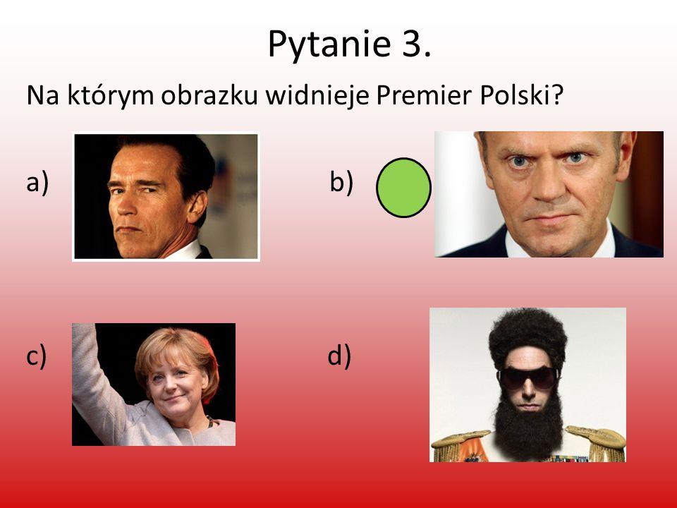 Pytanie 3. Na którym obrazku widnieje Premier Polski? a) b) c) d)