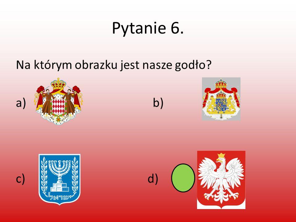 Pytanie 6. Na którym obrazku jest nasze godło? a) b) c) d)