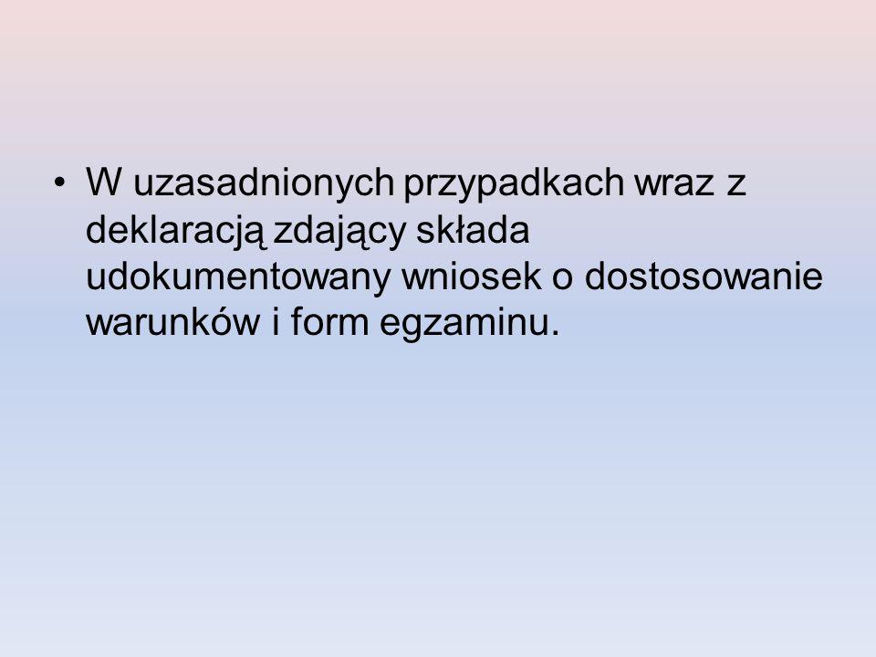 W uzasadnionych przypadkach wraz z deklaracją zdający składa udokumentowany wniosek o dostosowanie warunków i form egzaminu.