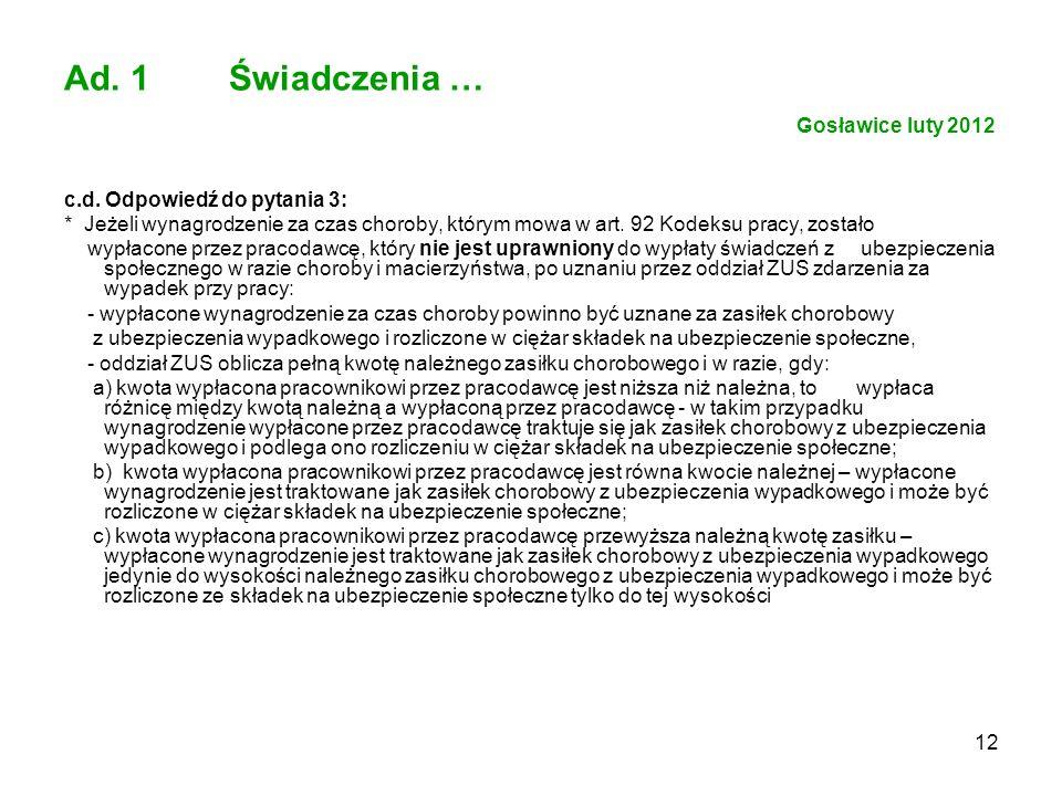 12 Ad. 1 Świadczenia … Gosławice luty 2012 c.d. Odpowiedź do pytania 3: * Jeżeli wynagrodzenie za czas choroby, którym mowa w art. 92 Kodeksu pracy, z