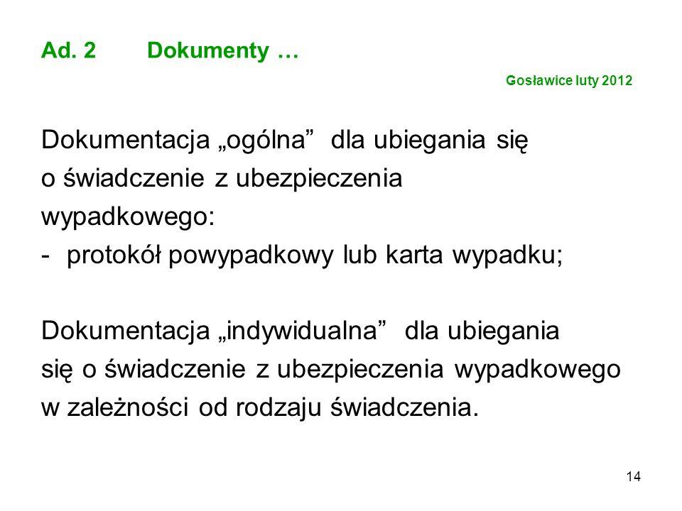 14 Ad. 2 Dokumenty … Gosławice luty 2012 Dokumentacja ogólna dla ubiegania się o świadczenie z ubezpieczenia wypadkowego: -protokół powypadkowy lub ka