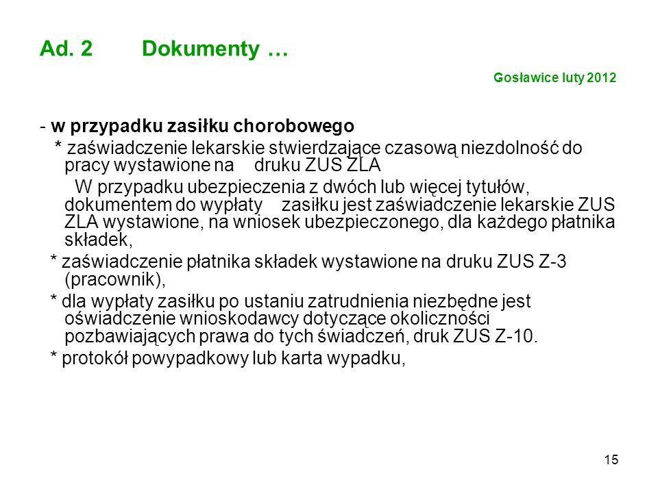 15 Ad. 2 Dokumenty … Gosławice luty 2012 - w przypadku zasiłku chorobowego * zaświadczenie lekarskie stwierdzające czasową niezdolność do pracy wystaw