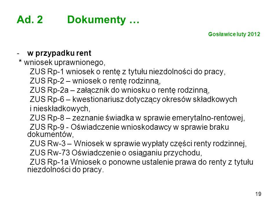 19 Ad. 2 Dokumenty … Gosławice luty 2012 -w przypadku rent * wniosek uprawnionego, ZUS Rp-1 wniosek o rentę z tytułu niezdolności do pracy, ZUS Rp-2 –