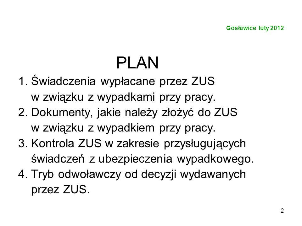 2 PLAN 1. Świadczenia wypłacane przez ZUS w związku z wypadkami przy pracy. 2. Dokumenty, jakie należy złożyć do ZUS w związku z wypadkiem przy pracy.