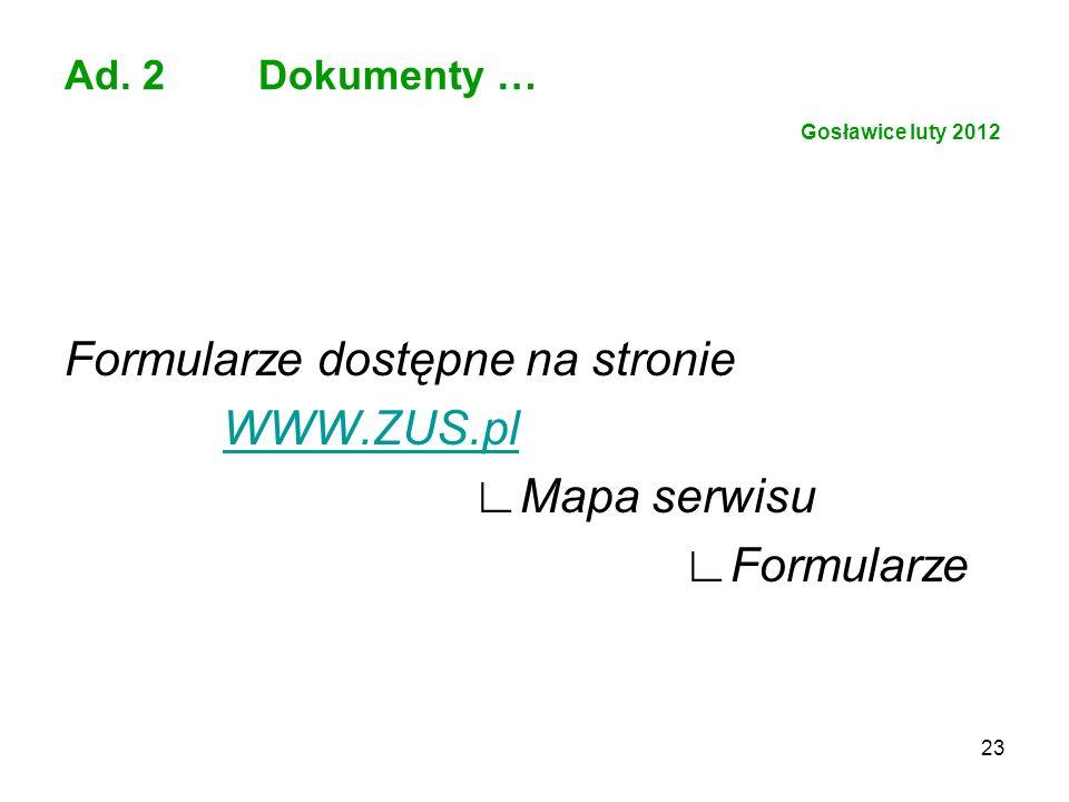 23 Ad. 2 Dokumenty … Gosławice luty 2012 Formularze dostępne na stronie WWW.ZUS.pl Mapa serwisu Formularze