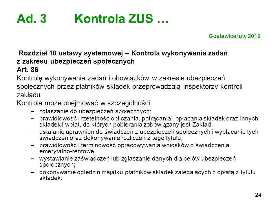 24 Ad. 3 Kontrola ZUS … Gosławice luty 2012 Rozdział 10 ustawy systemowej – Kontrola wykonywania zadań z zakresu ubezpieczeń społecznych Art. 86 Kontr