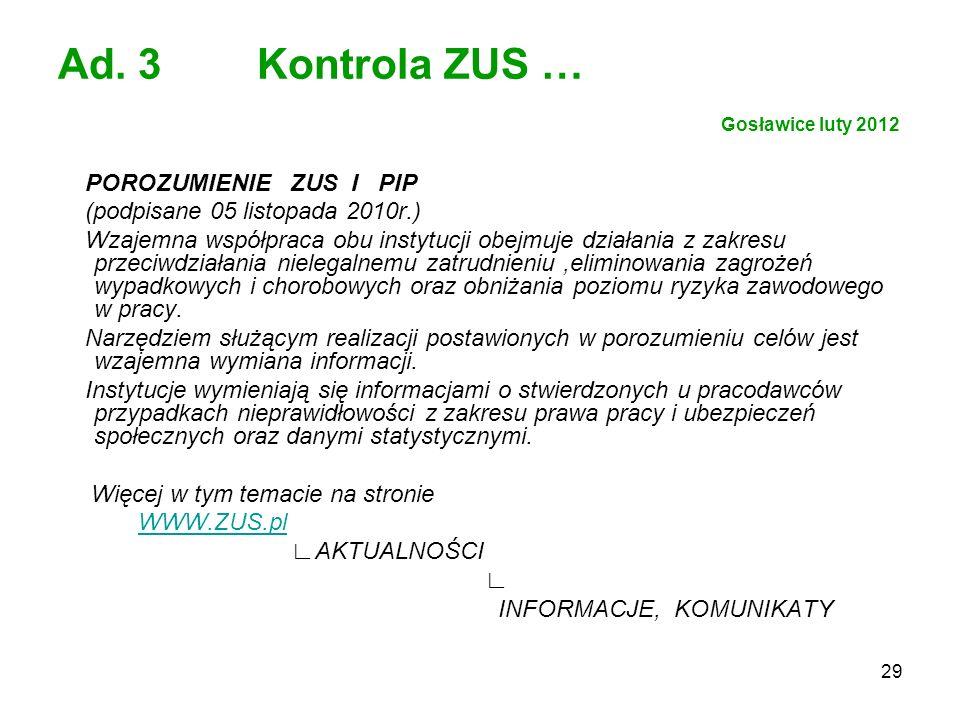 29 Ad. 3 Kontrola ZUS … Gosławice luty 2012 POROZUMIENIE ZUS I PIP (podpisane 05 listopada 2010r.) Wzajemna współpraca obu instytucji obejmuje działan