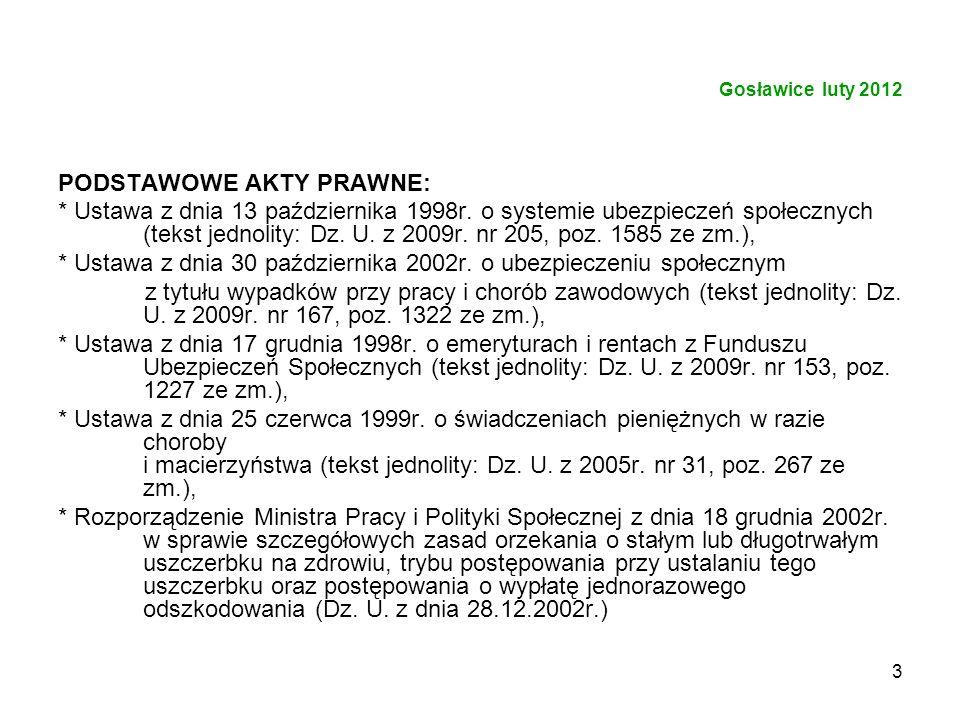 3 Gosławice luty 2012 PODSTAWOWE AKTY PRAWNE: * Ustawa z dnia 13 października 1998r. o systemie ubezpieczeń społecznych (tekst jednolity: Dz. U. z 200