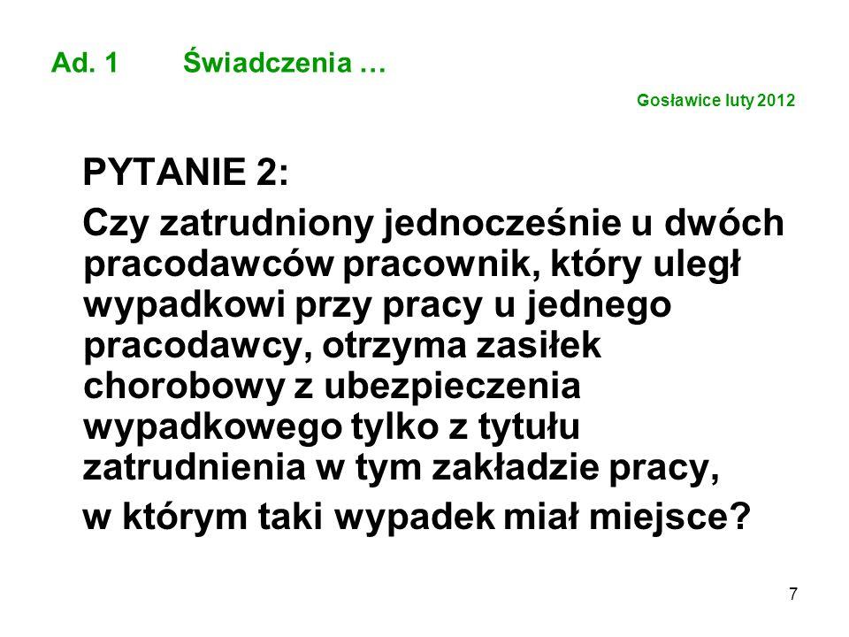 7 Ad. 1 Świadczenia … Gosławice luty 2012 PYTANIE 2: Czy zatrudniony jednocześnie u dwóch pracodawców pracownik, który uległ wypadkowi przy pracy u je