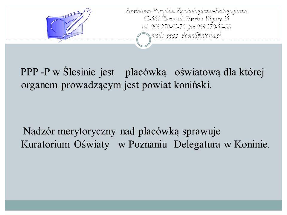 , PPP -P w Ślesinie jest placówką oświatową dla której organem prowadzącym jest powiat koniński. Nadzór merytoryczny nad placówką sprawuje Kuratorium