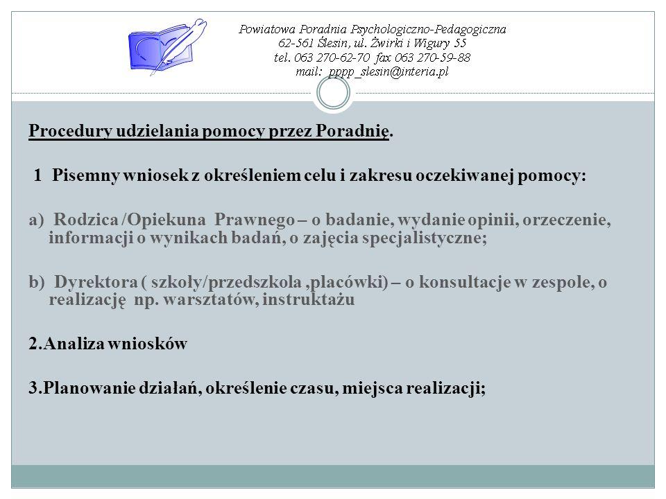 Procedury udzielania pomocy przez Poradnię. 1 Pisemny wniosek z określeniem celu i zakresu oczekiwanej pomocy: a) Rodzica /Opiekuna Prawnego – o badan