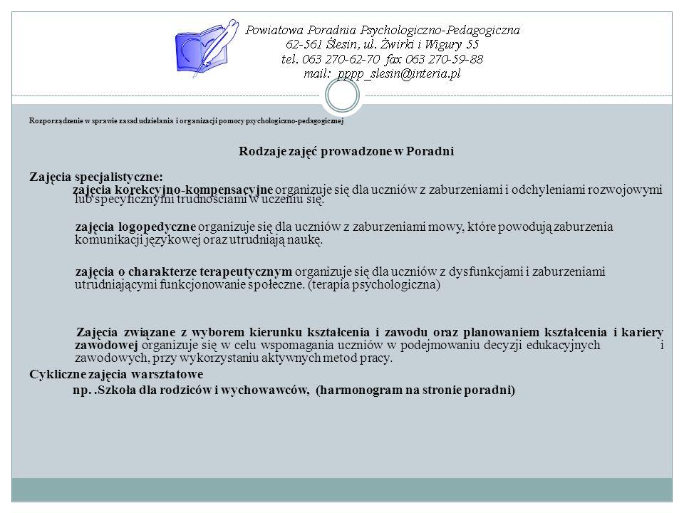 Rozporządzenie w sprawie zasad udzielania i organizacji pomocy psychologiczno-pedagogicznej Rodzaje zajęć prowadzone w Poradni Zajęcia specjalistyczne