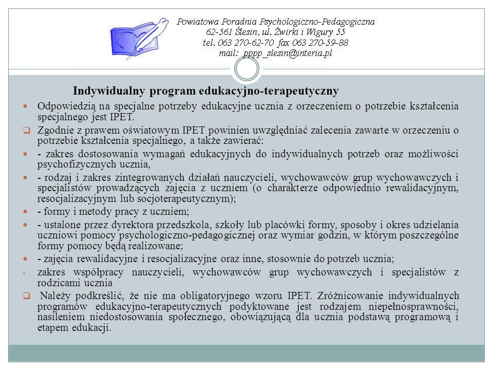 Odpowiedzią na specjalne potrzeby edukacyjne ucznia z orzeczeniem o potrzebie kształcenia specjalnego jest IPET. Zgodnie z prawem oświatowym IPET powi