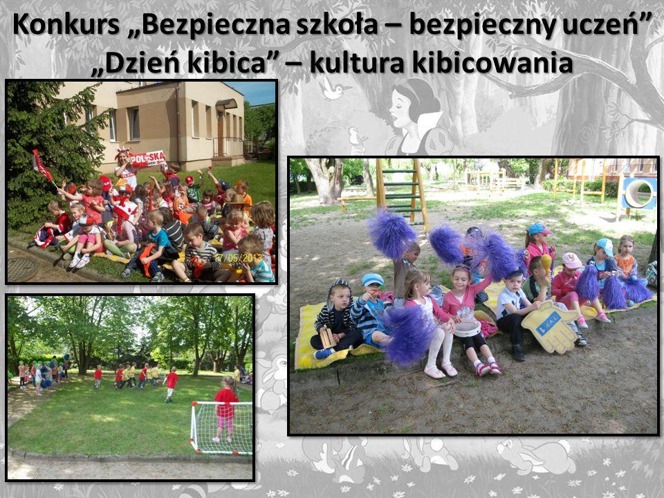 Konkurs Bezpieczna szkoła – bezpieczny uczeń Dzień kibica – kultura kibicowania