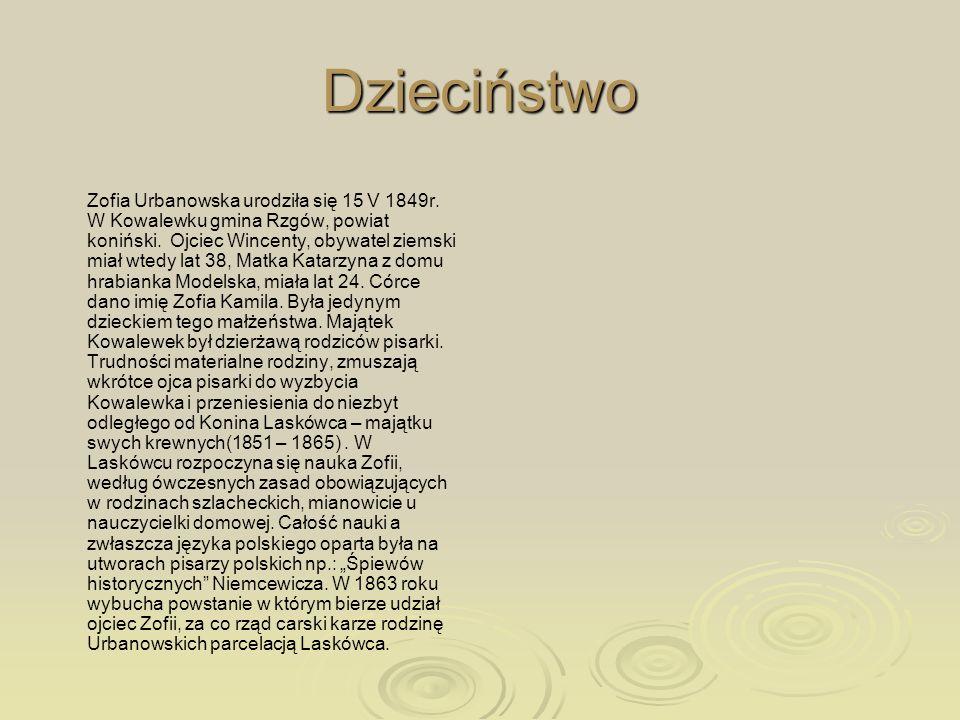 Dzieciństwo Zofia Urbanowska urodziła się 15 V 1849r. W Kowalewku gmina Rzgów, powiat koniński. Ojciec Wincenty, obywatel ziemski miał wtedy lat 38, M