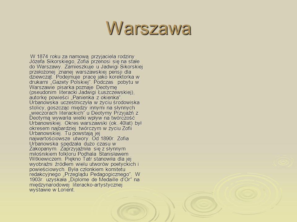 Warszawa W 1874 roku za namową przyjaciela rodziny Józefa Sikorskiego, Zofia przenosi się na stałe do Warszawy. Zamieszkuje u Jadwigi Sikorskiej przeł