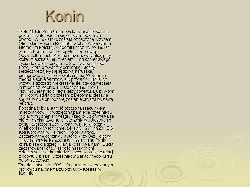 Konin Około 1913r. Zofia Urbanowska wraca do Konina gdzie na stałe osiedla się w swym rodzinnym dworku. W 1920 roku została oznaczona Krzyżem Oficersk