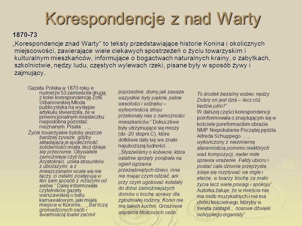 Korespondencje z nad Warty 1870-73 Korespondencje znad Warty to teksty przedstawiające historie Konina i okolicznych miejscowości, zawierające wiele c
