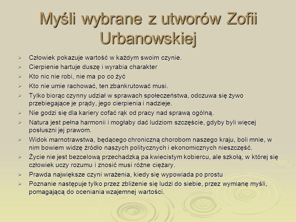 Myśli wybrane z utworów Zofii Urbanowskiej Człowiek pokazuje wartość w każdym swoim czynie. Człowiek pokazuje wartość w każdym swoim czynie. Cierpieni