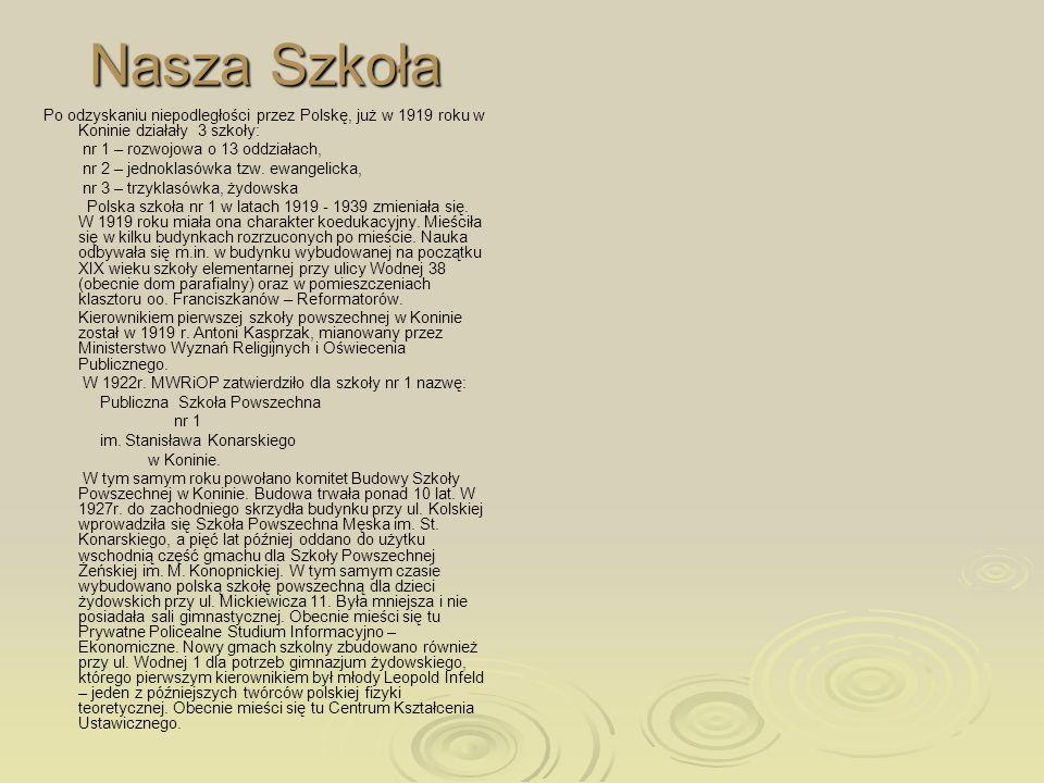 Nasza Szkoła Po odzyskaniu niepodległości przez Polskę, już w 1919 roku w Koninie działały 3 szkoły: nr 1 – rozwojowa o 13 oddziałach, nr 2 – jednokla