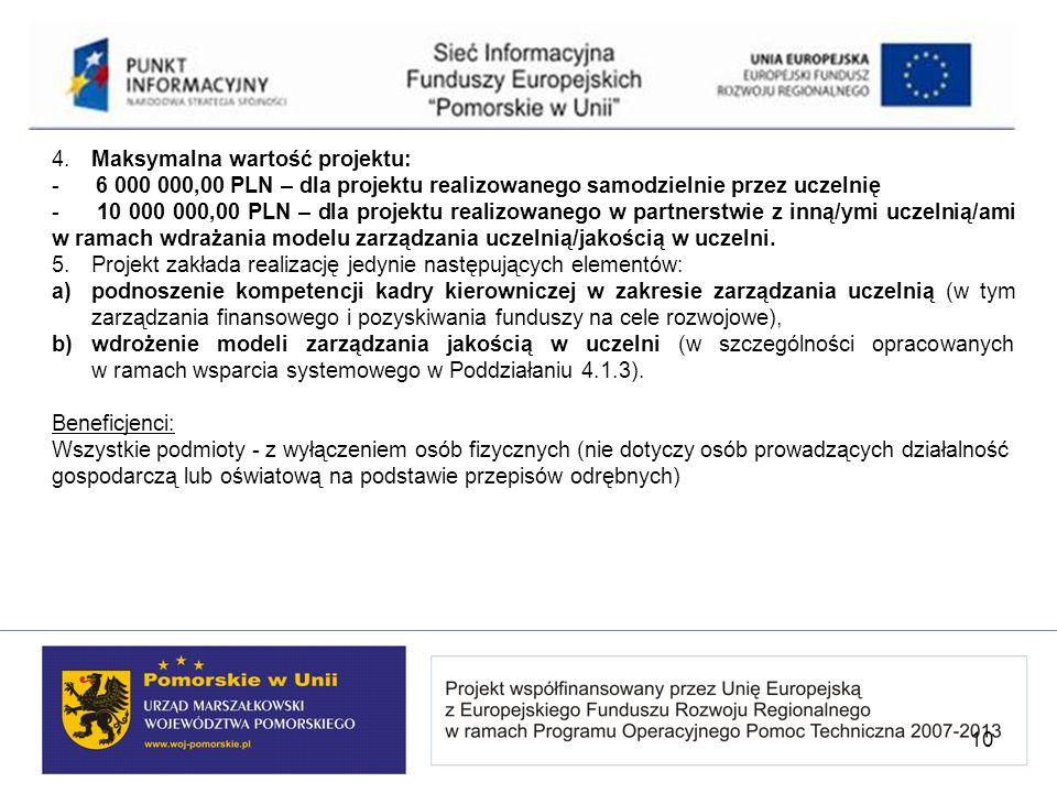 4. Maksymalna wartość projektu: - 6 000 000,00 PLN – dla projektu realizowanego samodzielnie przez uczelnię - 10 000 000,00 PLN – dla projektu realizo