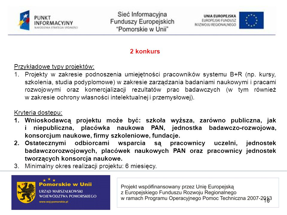 2 konkurs Przykładowe typy projektów: 1.Projekty w zakresie podnoszenia umiejętności pracowników systemu B+R (np. kursy, szkolenia, studia podyplomowe