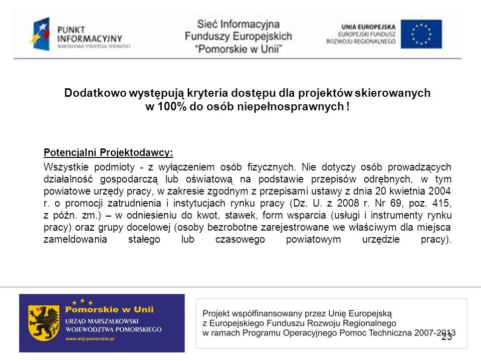 Dodatkowo występują kryteria dostępu dla projektów skierowanych w 100% do osób niepełnosprawnych ! Potencjalni Projektodawcy: Wszystkie podmioty - z w