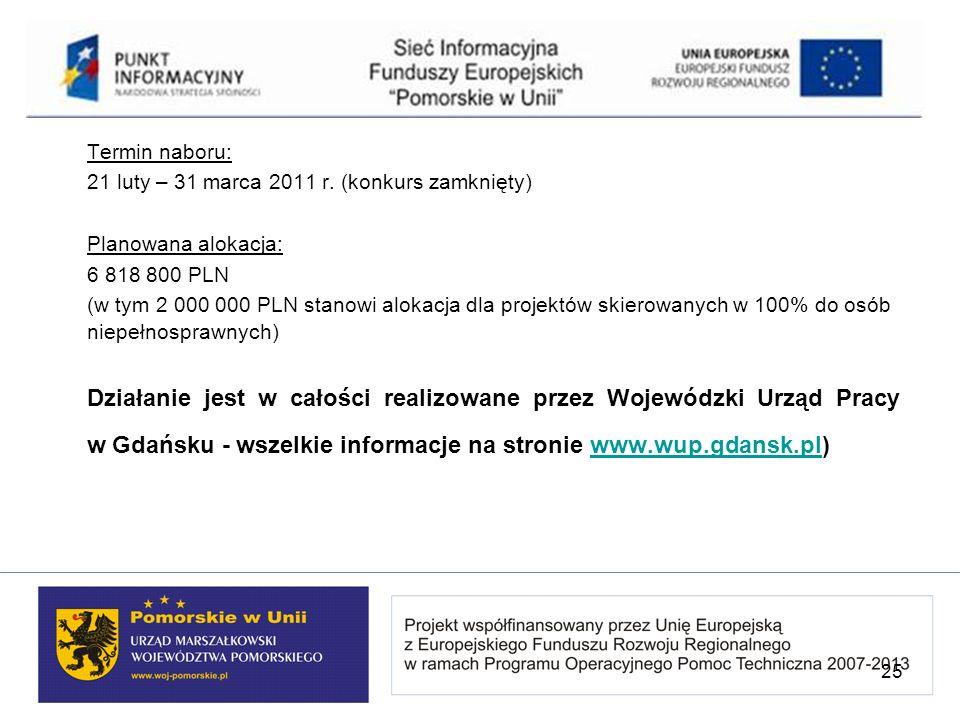 Termin naboru: 21 luty – 31 marca 2011 r. (konkurs zamknięty) Planowana alokacja: 6 818 800 PLN (w tym 2 000 000 PLN stanowi alokacja dla projektów sk
