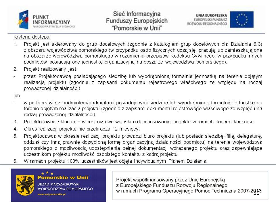 Kryteria dostępu: 1.Projekt jest skierowany do grup docelowych (zgodnie z katalogiem grup docelowych dla Działania 6.3) z obszaru województwa pomorski
