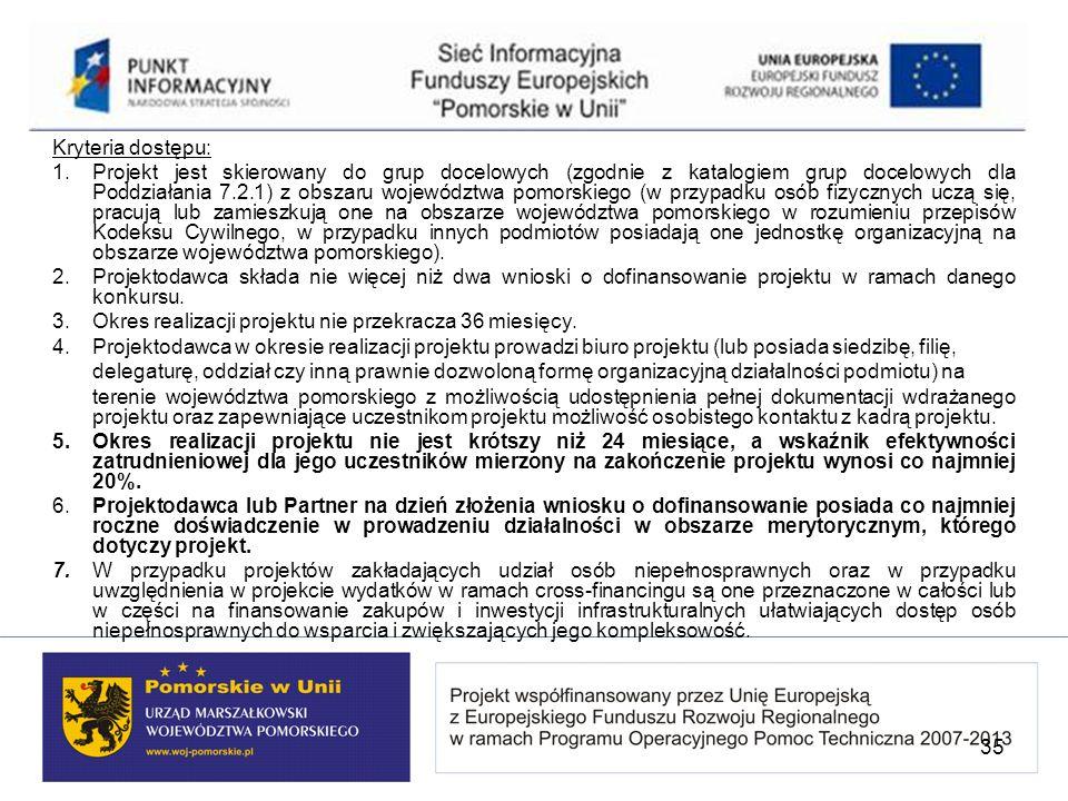 Kryteria dostępu: 1. Projekt jest skierowany do grup docelowych (zgodnie z katalogiem grup docelowych dla Poddziałania 7.2.1) z obszaru województwa po
