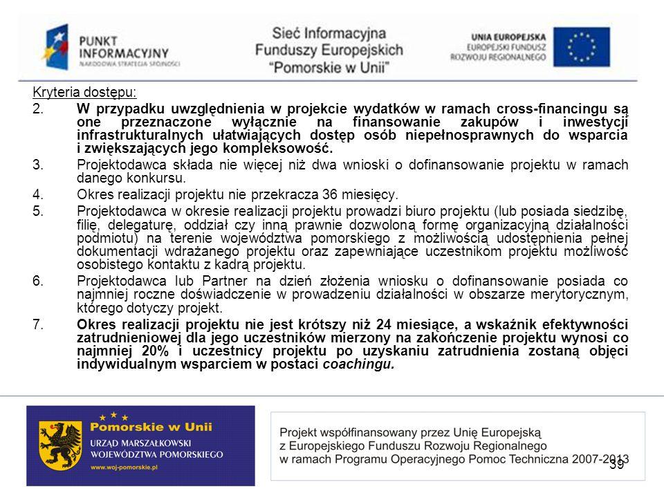 Kryteria dostępu: 2. W przypadku uwzględnienia w projekcie wydatków w ramach cross-financingu są one przeznaczone wyłącznie na finansowanie zakupów i