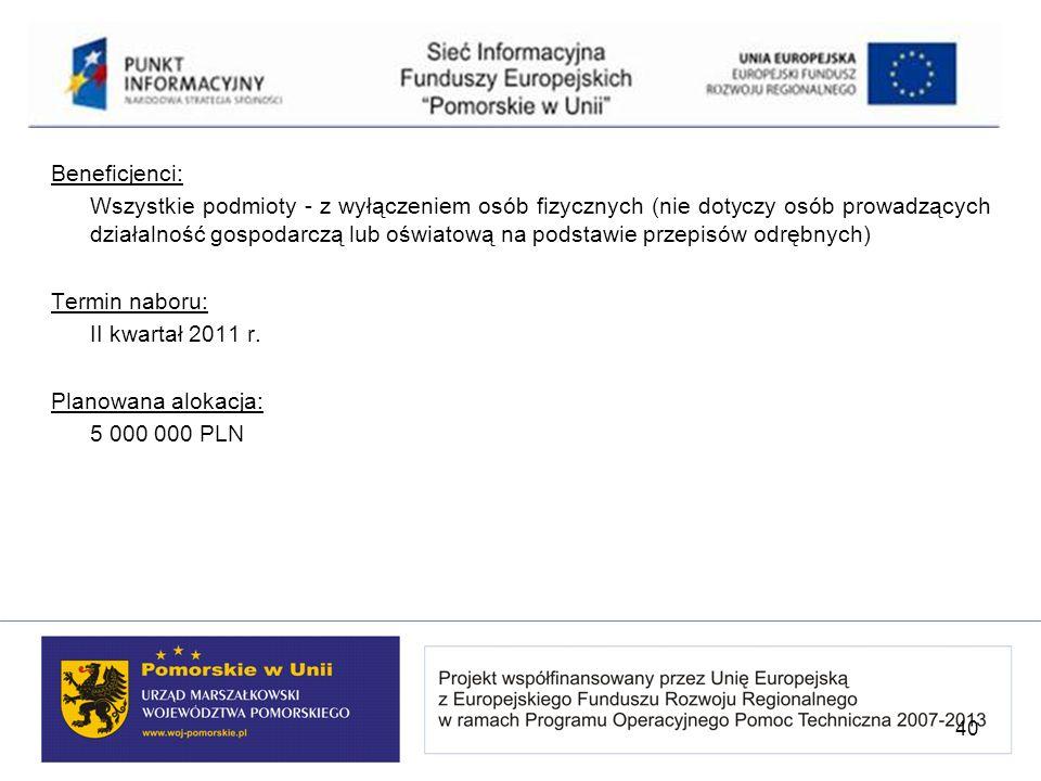 Beneficjenci: Wszystkie podmioty - z wyłączeniem osób fizycznych (nie dotyczy osób prowadzących działalność gospodarczą lub oświatową na podstawie prz