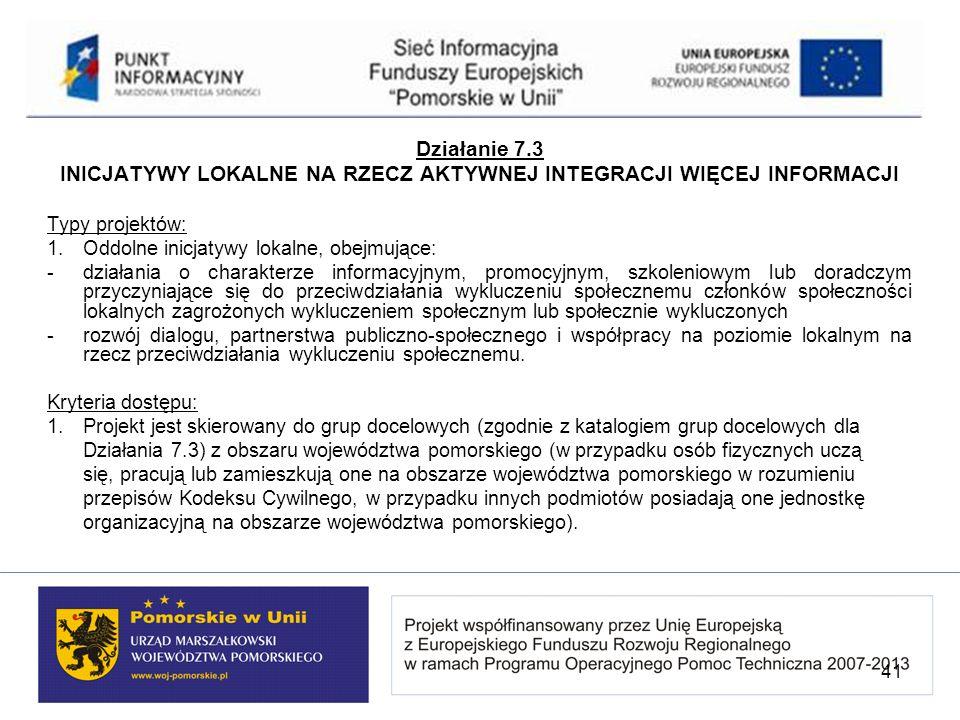Działanie 7.3 INICJATYWY LOKALNE NA RZECZ AKTYWNEJ INTEGRACJI WIĘCEJ INFORMACJI Typy projektów: 1. Oddolne inicjatywy lokalne, obejmujące: - działania