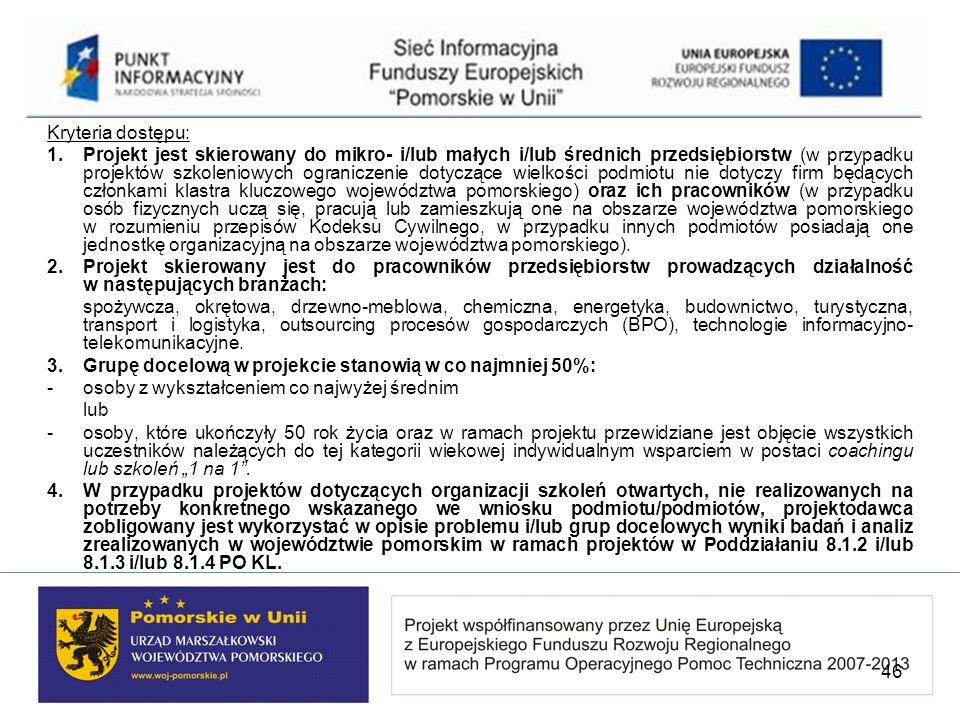 Kryteria dostępu: 1.Projekt jest skierowany do mikro- i/lub małych i/lub średnich przedsiębiorstw (w przypadku projektów szkoleniowych ograniczenie do