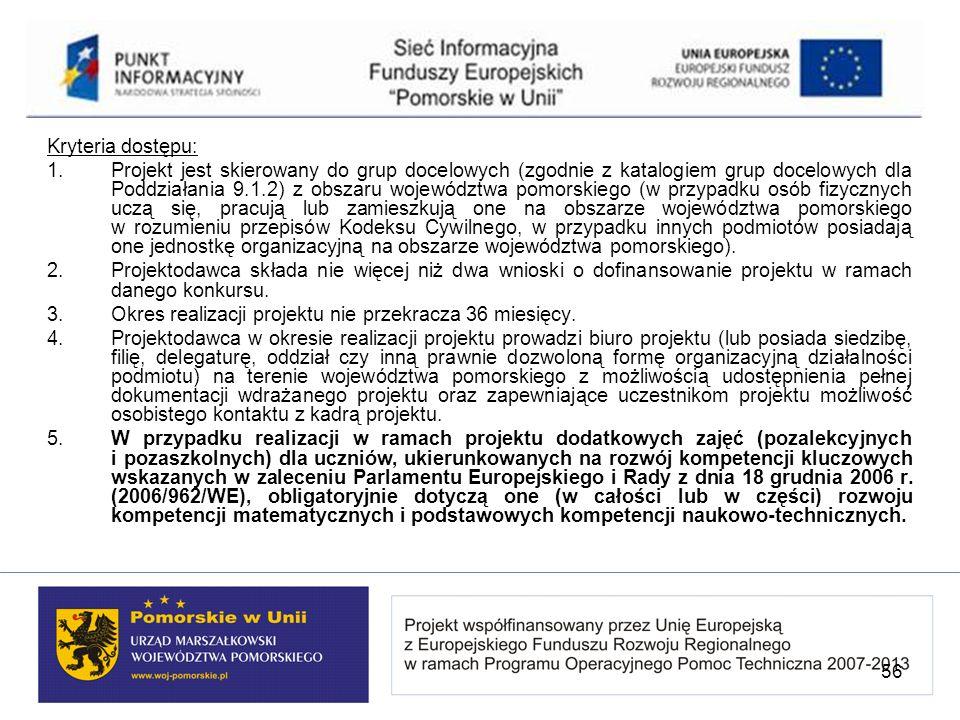 Kryteria dostępu: 1.Projekt jest skierowany do grup docelowych (zgodnie z katalogiem grup docelowych dla Poddziałania 9.1.2) z obszaru województwa pom