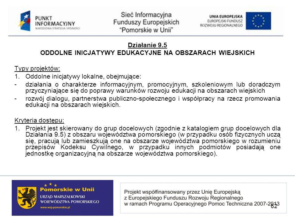 Działanie 9.5 ODDOLNE INICJATYWY EDUKACYJNE NA OBSZARACH WIEJSKICH Typy projektów: 1. Oddolne inicjatywy lokalne, obejmujące: - działania o charakterz