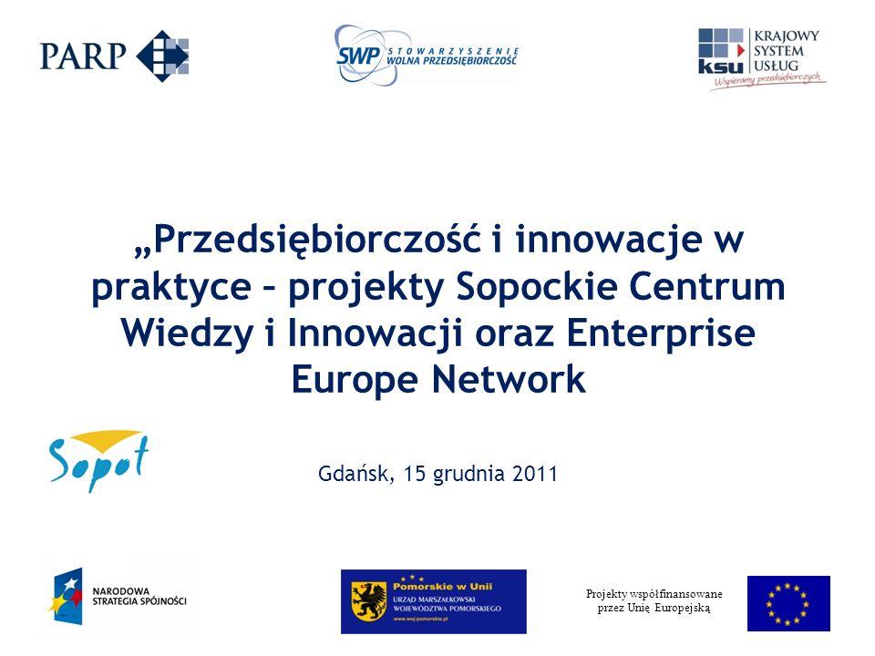 Projekty współfinansowane przez Unię Europejską Przedsiębiorczość i innowacje w praktyce – projekty Sopockie Centrum Wiedzy i Innowacji oraz Enterprise Europe Network Gdańsk, 15 grudnia 2011