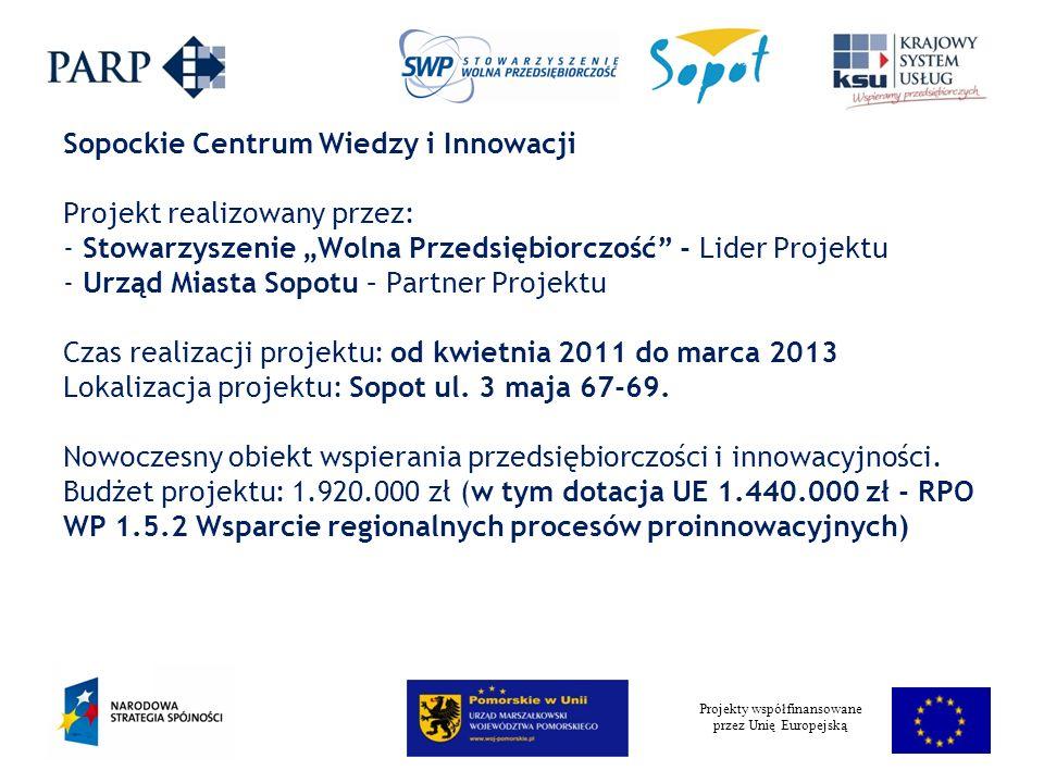 Projekty współfinansowane przez Unię Europejską Sopockie Centrum Wiedzy i Innowacji Projekt realizowany przez: - Stowarzyszenie Wolna Przedsiębiorczość - Lider Projektu - Urząd Miasta Sopotu – Partner Projektu Czas realizacji projektu: od kwietnia 2011 do marca 2013 Lokalizacja projektu: Sopot ul.
