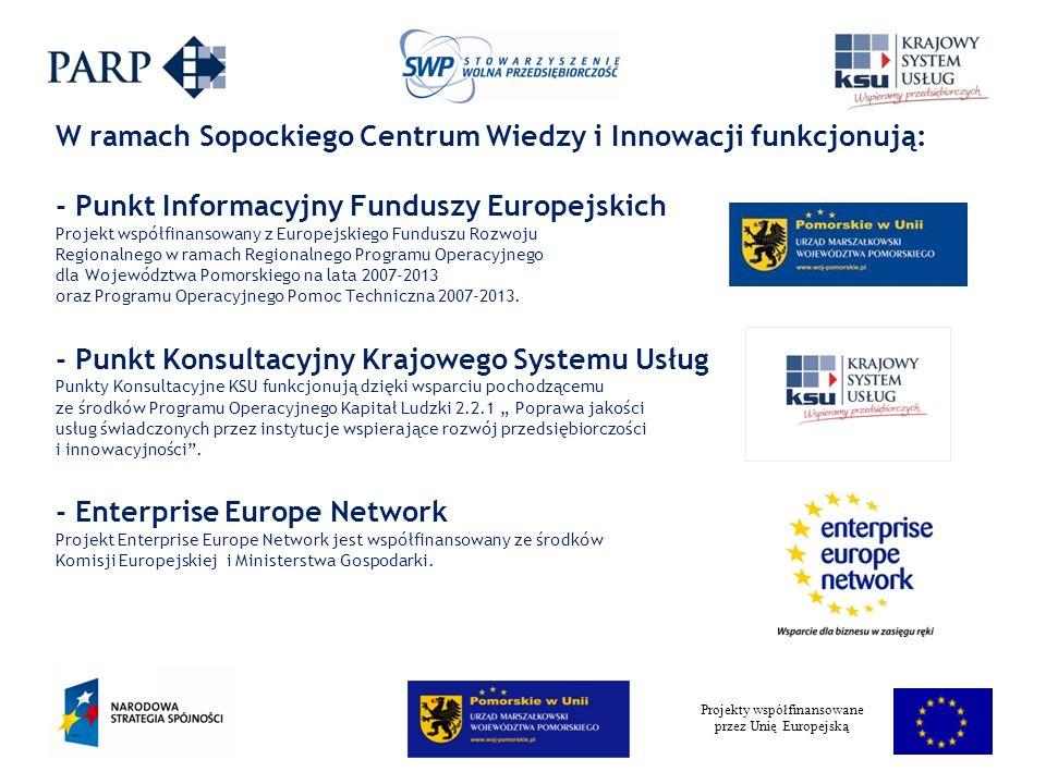 Projekty współfinansowane przez Unię Europejską W ramach Sopockiego Centrum Wiedzy i Innowacji funkcjonują: - Punkt Informacyjny Funduszy Europejskich Projekt współfinansowany z Europejskiego Funduszu Rozwoju Regionalnego w ramach Regionalnego Programu Operacyjnego dla Województwa Pomorskiego na lata 2007-2013 oraz Programu Operacyjnego Pomoc Techniczna 2007-2013.