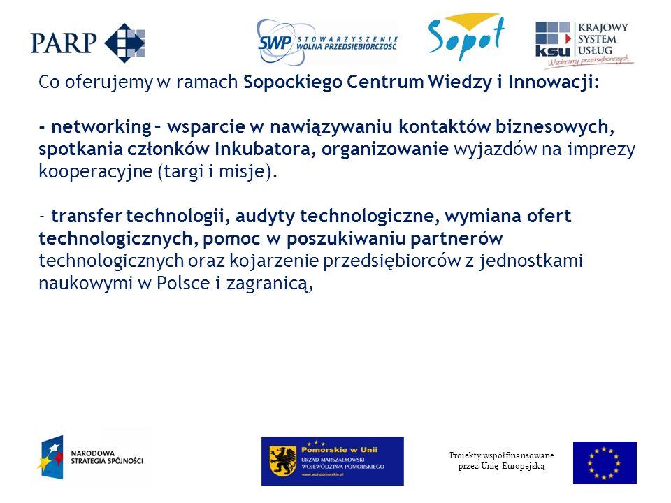 Projekty współfinansowane przez Unię Europejską Co oferujemy w ramach Sopockiego Centrum Wiedzy i Innowacji: - networking – wsparcie w nawiązywaniu kontaktów biznesowych, spotkania członków Inkubatora, organizowanie wyjazdów na imprezy kooperacyjne (targi i misje).
